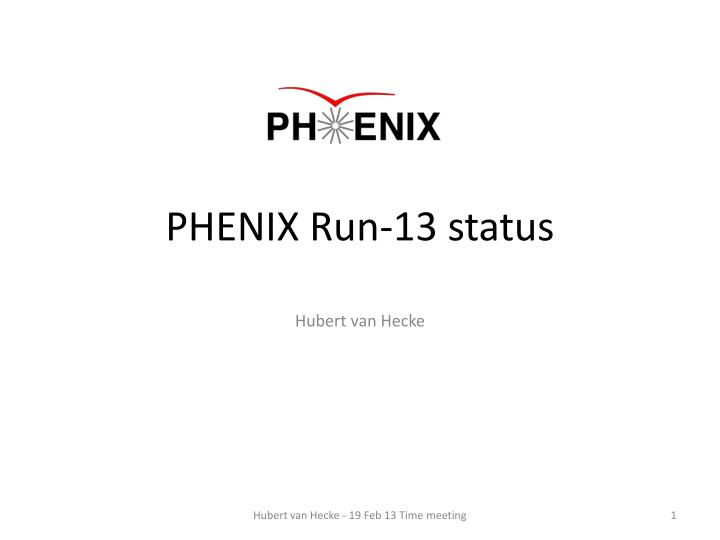 Phenix run 13 status