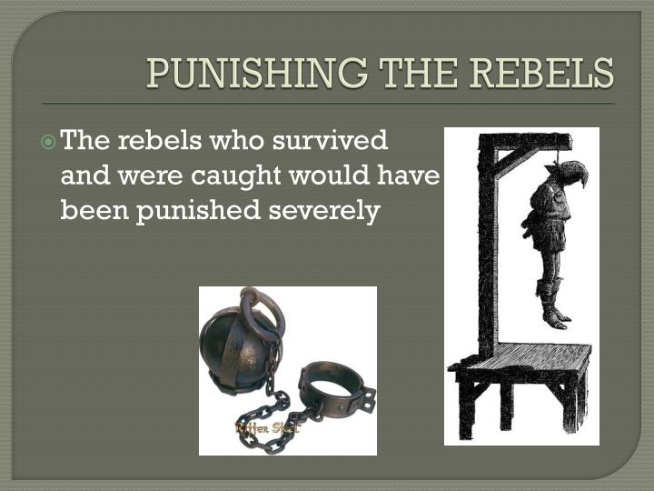 PUNISHING THE REBELS