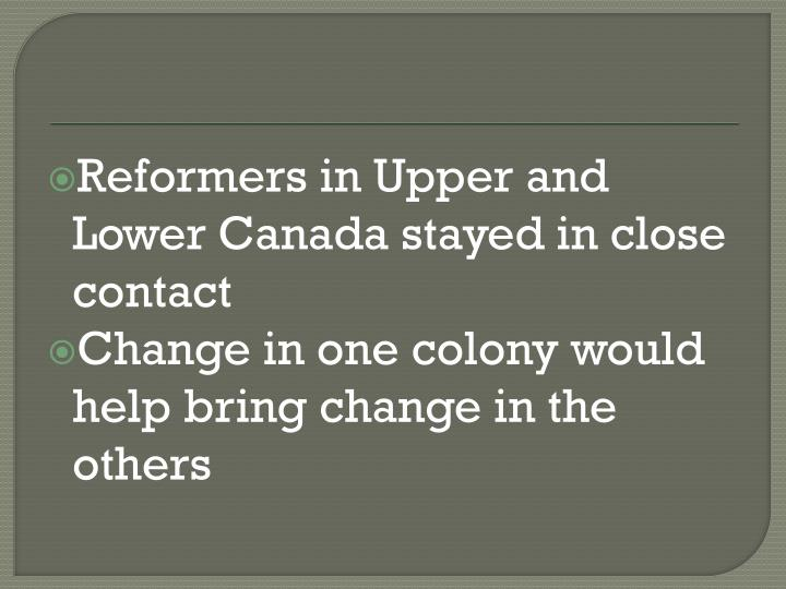 Reformers in Upper and Lower Canada stayed in close contact