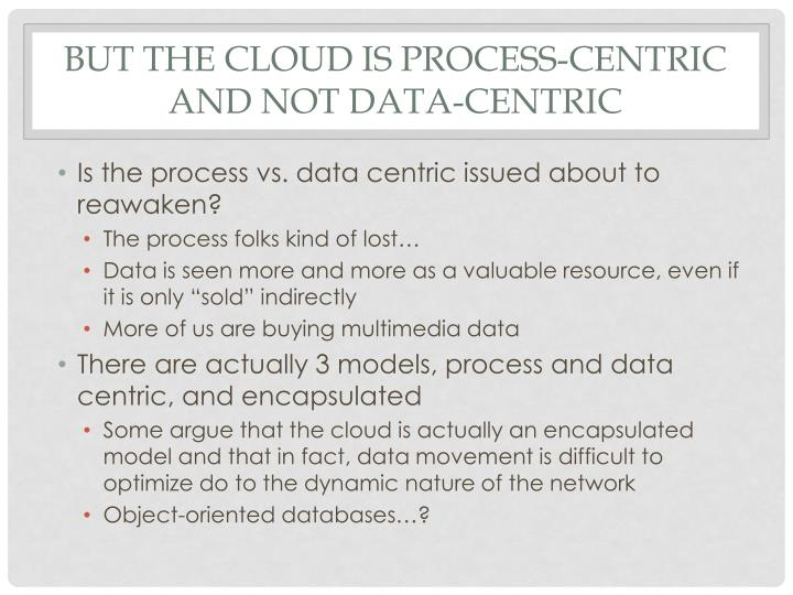 But the cloud is process-centric and not data-centric