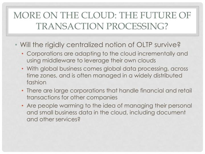 More on the Cloud: the future of transaction processing?