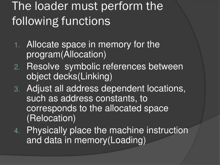 The loader must perform the following functions