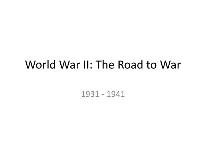 an analysis of the world war two the road to war And charts the long, hard road to victory it includes  10 many of our world war ii veterans are no longer here to tell their stories.