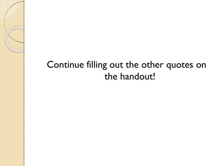 Continue filling out the other quotes on the handout!