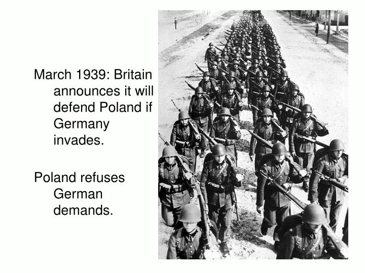 March 1939: Britain announces it will defend Poland if Germany invades.