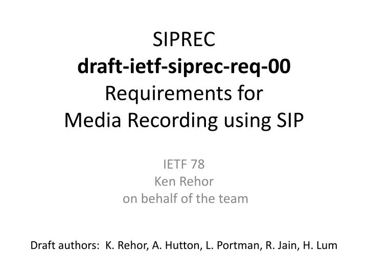 Siprec draft ietf siprec req 00 requirements for media recording using sip