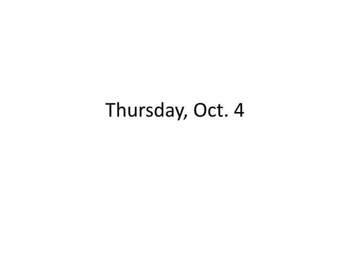 Thursday, Oct. 4