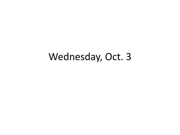 Wednesday, Oct. 3