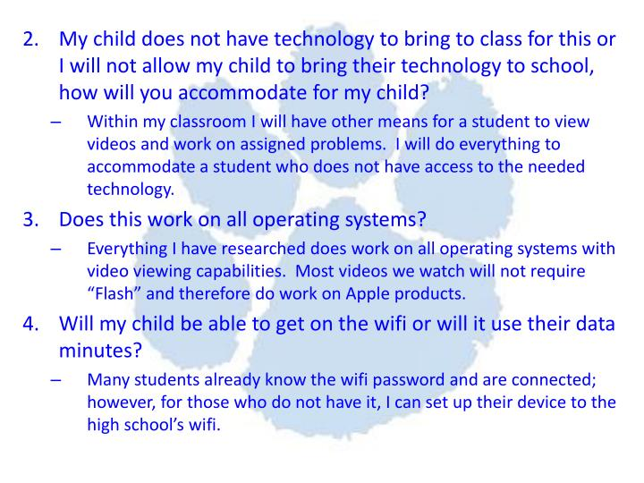 My child does not have technology to bring to class for this or I will not allow my child to bring their technology to school, how will you accommodate for my child?