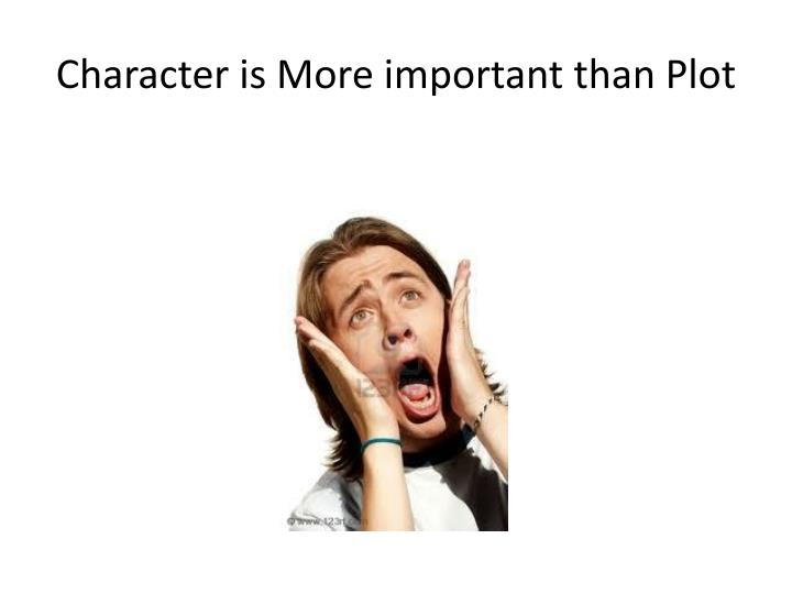 Character is More important than Plot