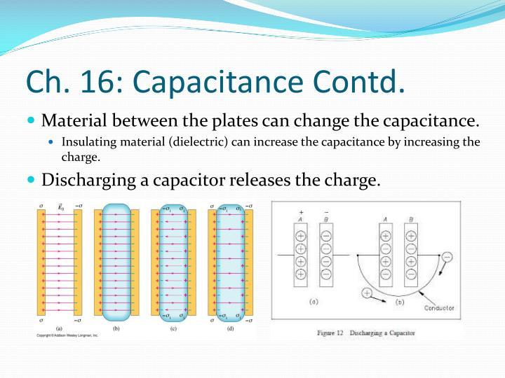 Ch. 16: Capacitance Contd.
