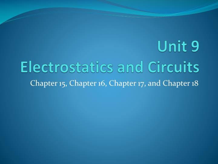 Unit 9 electrostatics and circuits