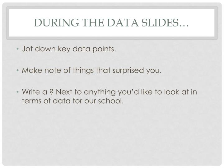During the data slides