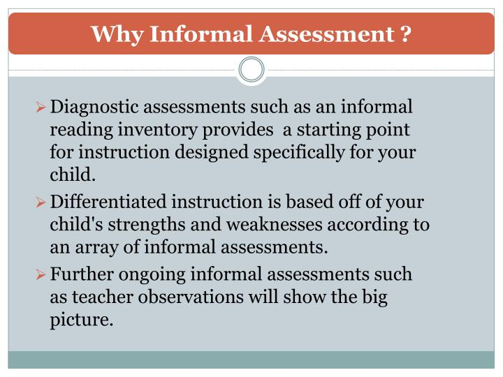Why Informal Assessment ?