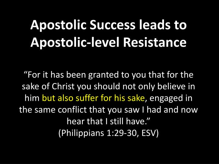 Apostolic Success leads to Apostolic-level Resistance
