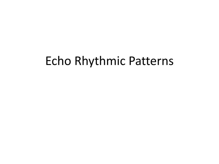 Echo rhythmic patterns