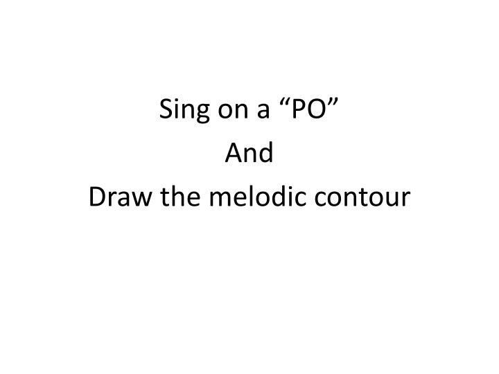 """Sing on a """"PO"""""""