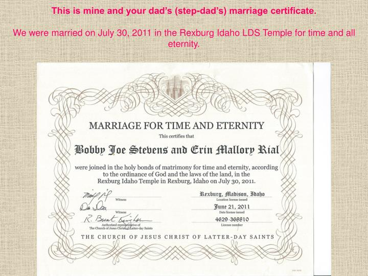 This is mine and your dad's (step-dad's) marriage certificate.