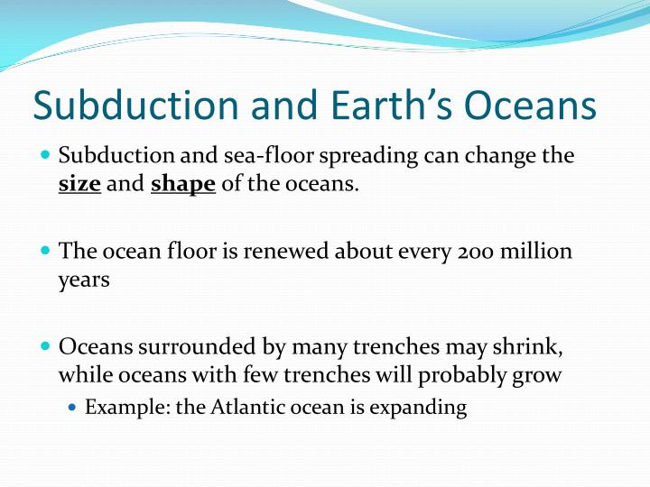 Ppt table of contents drifting continents sea floor for How does subduction change the ocean floor