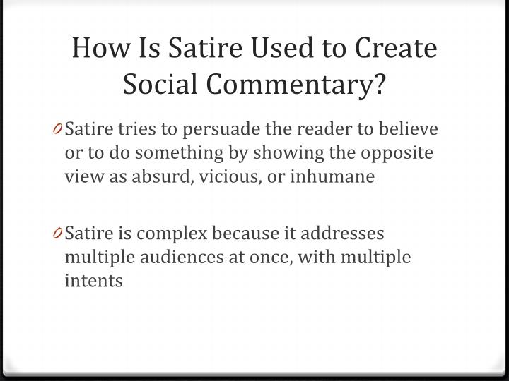 How is s atire u sed to create s ocial c ommentary