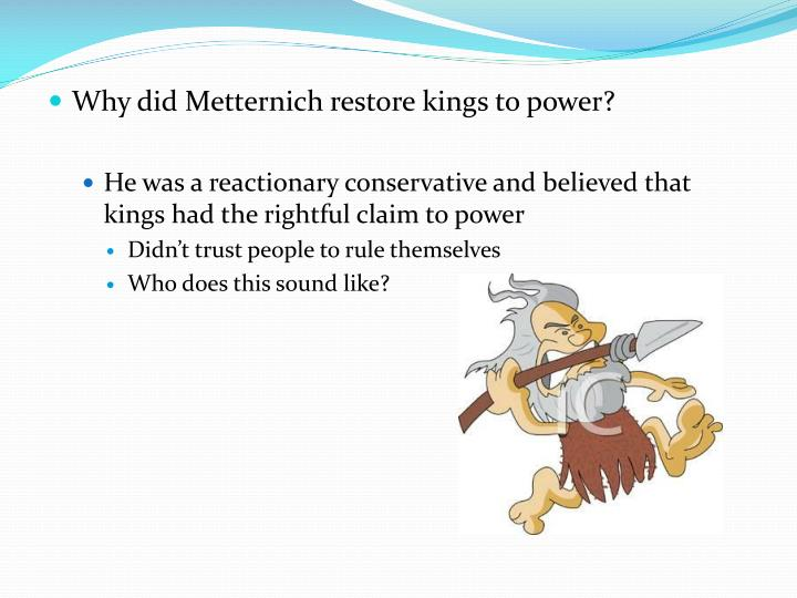 Why did Metternich restore kings to power?