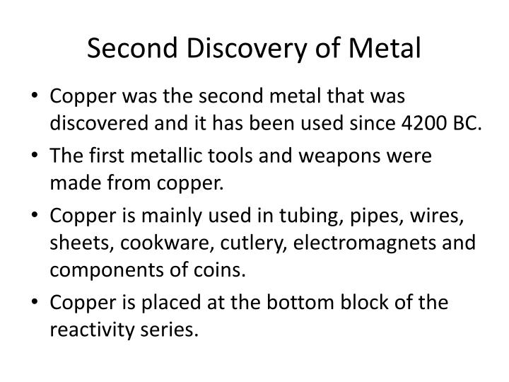 Second Discovery of Metal