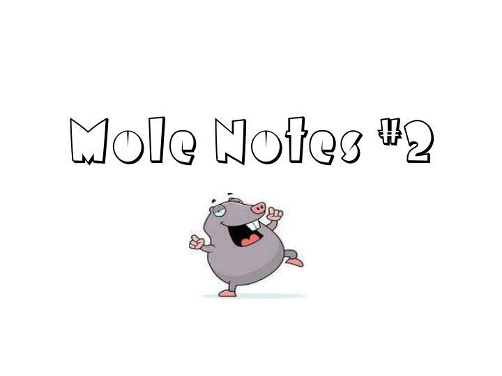 Mole Notes #2