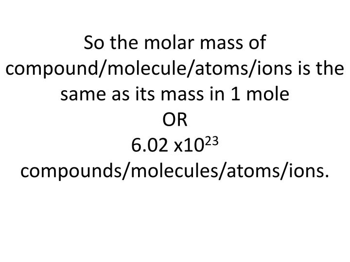 So the molar mass of