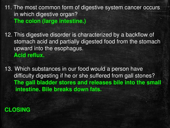 11. The most common form of digestive system cancer occurs
