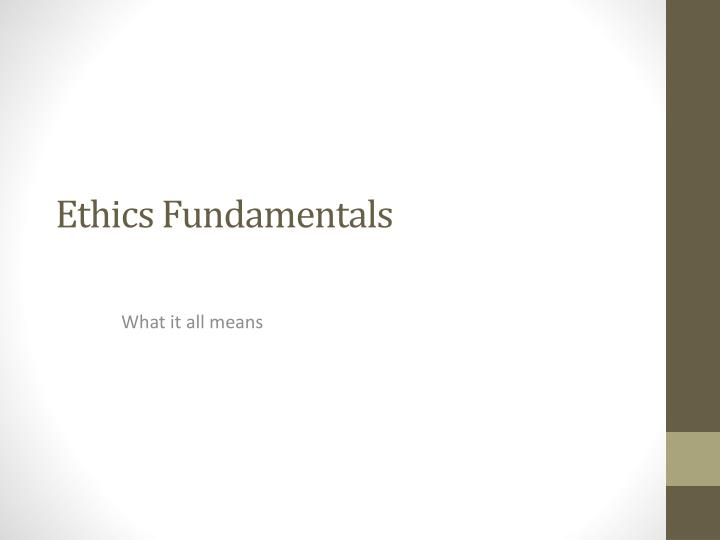 Ethics fundamentals