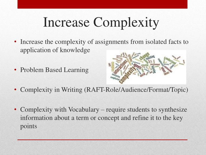 Increase the complexity of assignments from isolated facts to application of knowledge