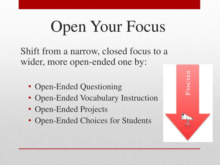 Shift from a narrow, closed focus to a wider, more open-ended one by:
