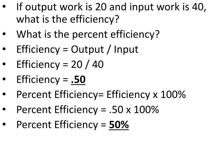If output work is 20 and input work is 40, what is the efficiency?