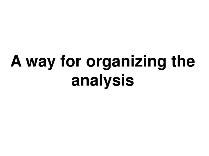 A way for organizing the analysis