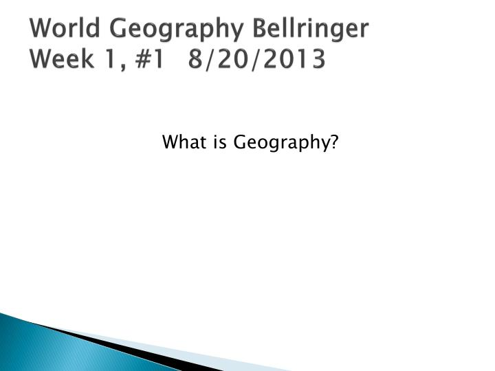 World geography bellringer week 1 1 8 20 2013