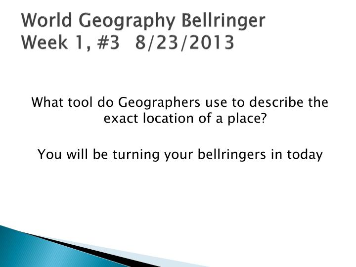 World geography bellringer week 1 3 8 23 2013