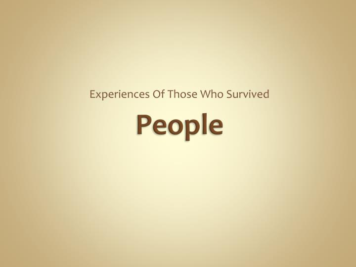 Experiences Of Those Who Survived