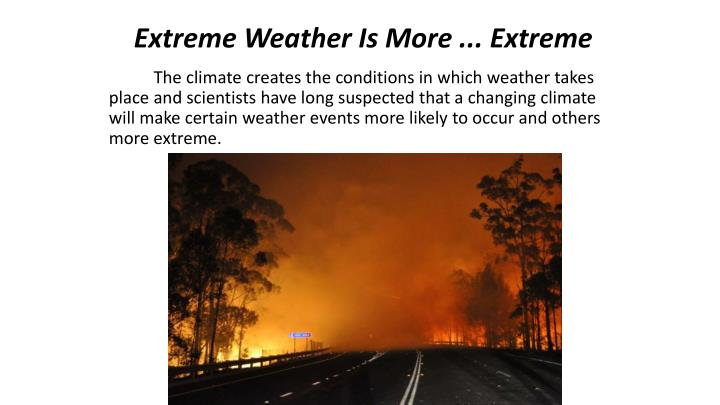 Extreme Weather Is More ... Extreme