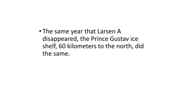 The same year that Larsen A disappeared, the Prince Gustav ice shelf, 60 kilometers to the north, did the same.
