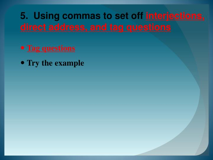 5.  Using commas to set off