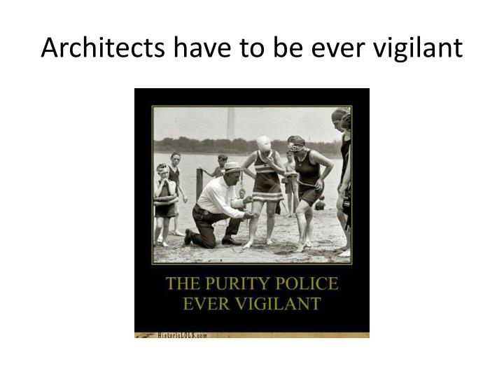 Architects have to be ever vigilant