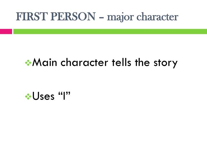 First person major character