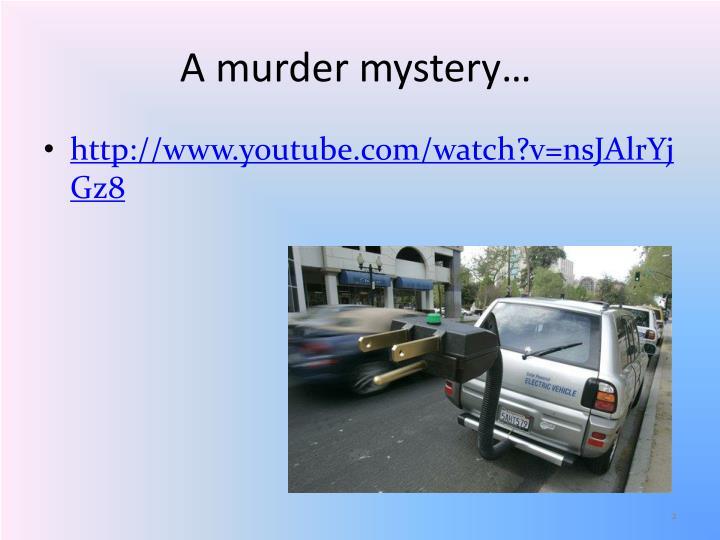 A murder mystery…
