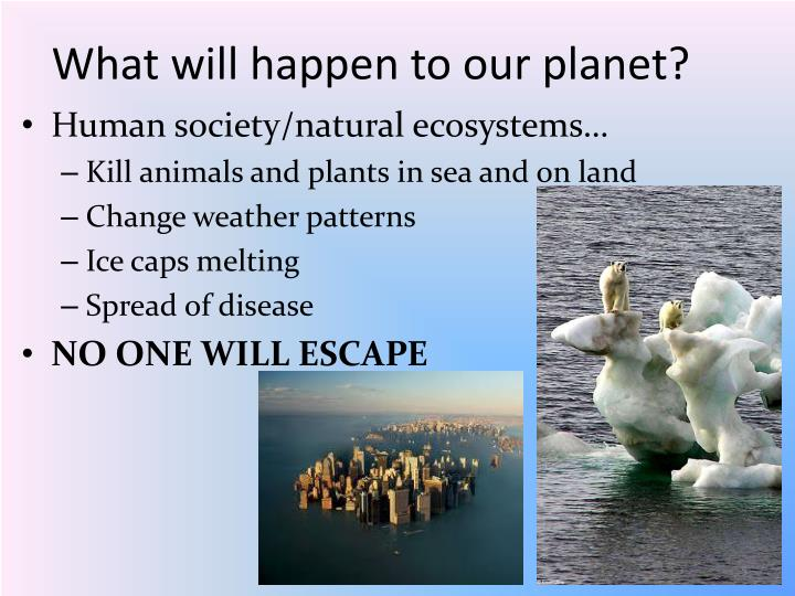 What will happen to our planet?