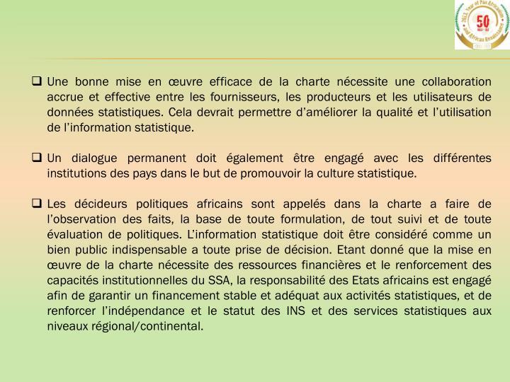 Une bonne mise en œuvre efficace de la charte nécessite une collaboration accrue et effective entre les fournisseurs, les producteurs et les utilisateurs de données statistiques. Cela devrait permettre d'am