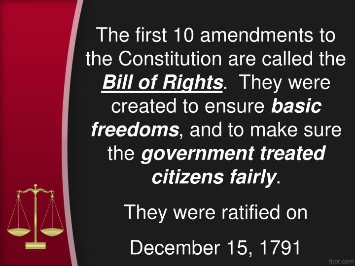 The first 10 amendments to the Constitution are called the