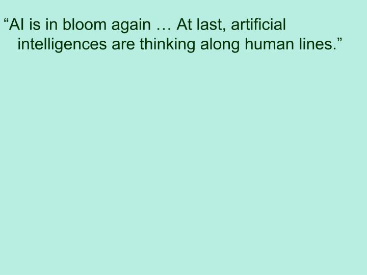 """AI is in bloom again … At last, artificial intelligences are thinking along human lines."""