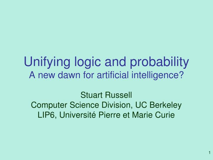 Unifying logic and probability a new dawn for artificial intelligence