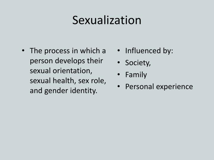 The process in which a person develops their sexual orientation, sexual health, sex role, and gender identity.