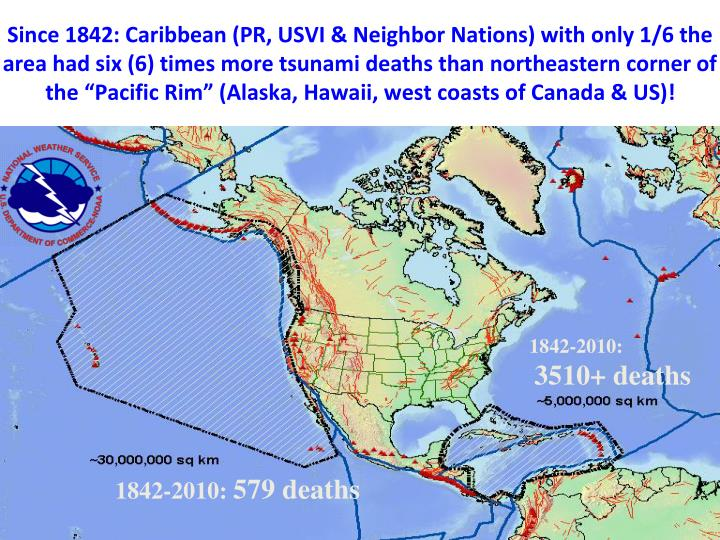 "Since 1842: Caribbean (PR, USVI & Neighbor Nations) with only 1/6 the area had six (6) times more tsunami deaths than northeastern corner of the ""Pacific Rim"" (Alaska, Hawaii, west coasts of Canada & US)!"
